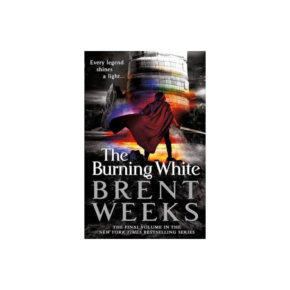 The Burning White Lightbringer By Brent Weeks Hardcover