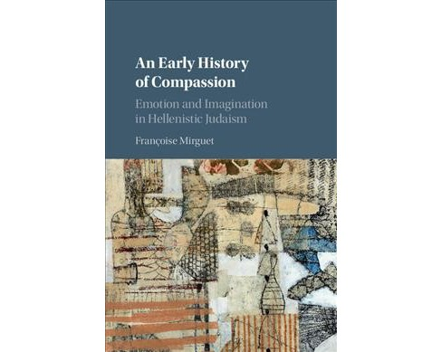 Early History of Compassion : Emotion and Imagination in Hellenistic Judaism (Hardcover) (Francois - image 1 of 1