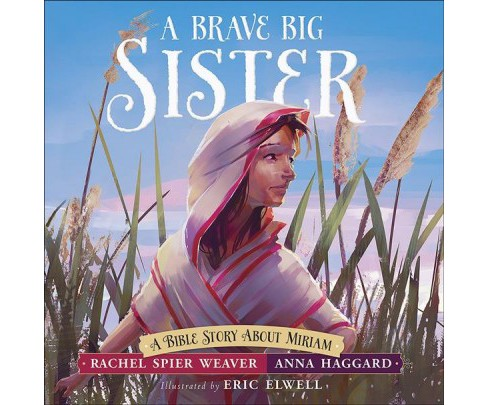 Brave Big Sister : A Bible Story About Miriam -  by Rachel Spier Weaver & Anna Haggard (Hardcover) - image 1 of 1