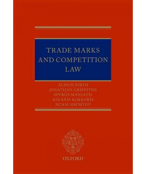 Trade Marks and Competition Law (Hardcover) (Alison Firth & Jonathan Griffiths & Spyros Maniatis & Noam - image 1 of 1