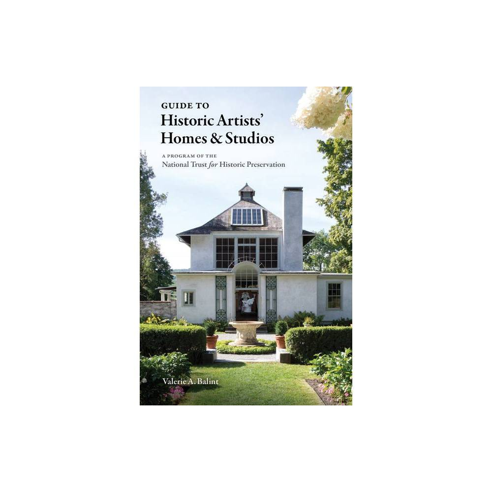 Guide To Historic Artists Homes Studios By Valerie A Balint Paperback