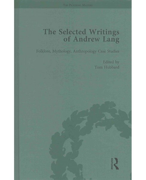 Selected Writings of Andrew Lang : Folklore, Mythology, Anthropology Case Studies -  (Hardcover) - image 1 of 1