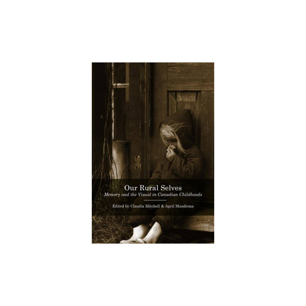 Our Rural Selves : Memory and the Visual in Canadian Childhoods - (Hardcover)