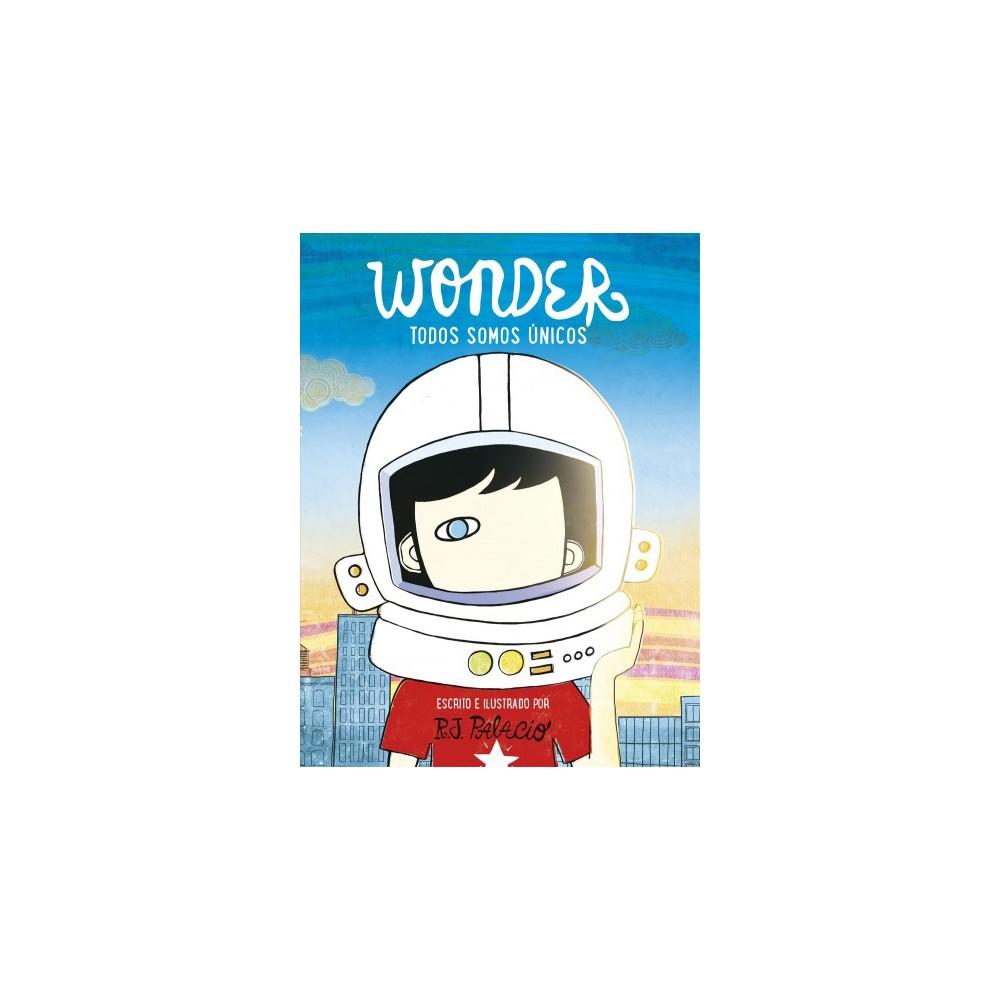 Todos somos únicos / We're all Wonders - (Wonder) by R. J. Palacio (Hardcover)