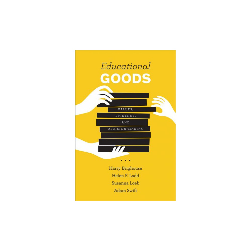 Educational Goods : Values, Evidence, and Decision Making - (Paperback)