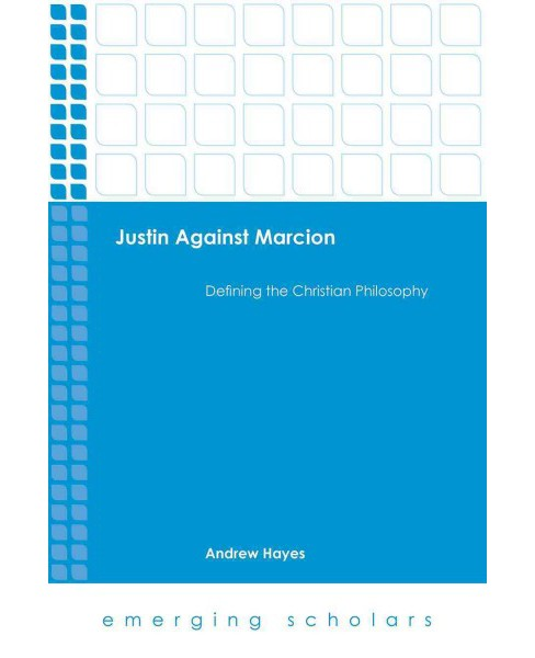 Justin Against Marcion : Defining the Christian Philosophpy (Hardcover) (Andrew Hayes) - image 1 of 1