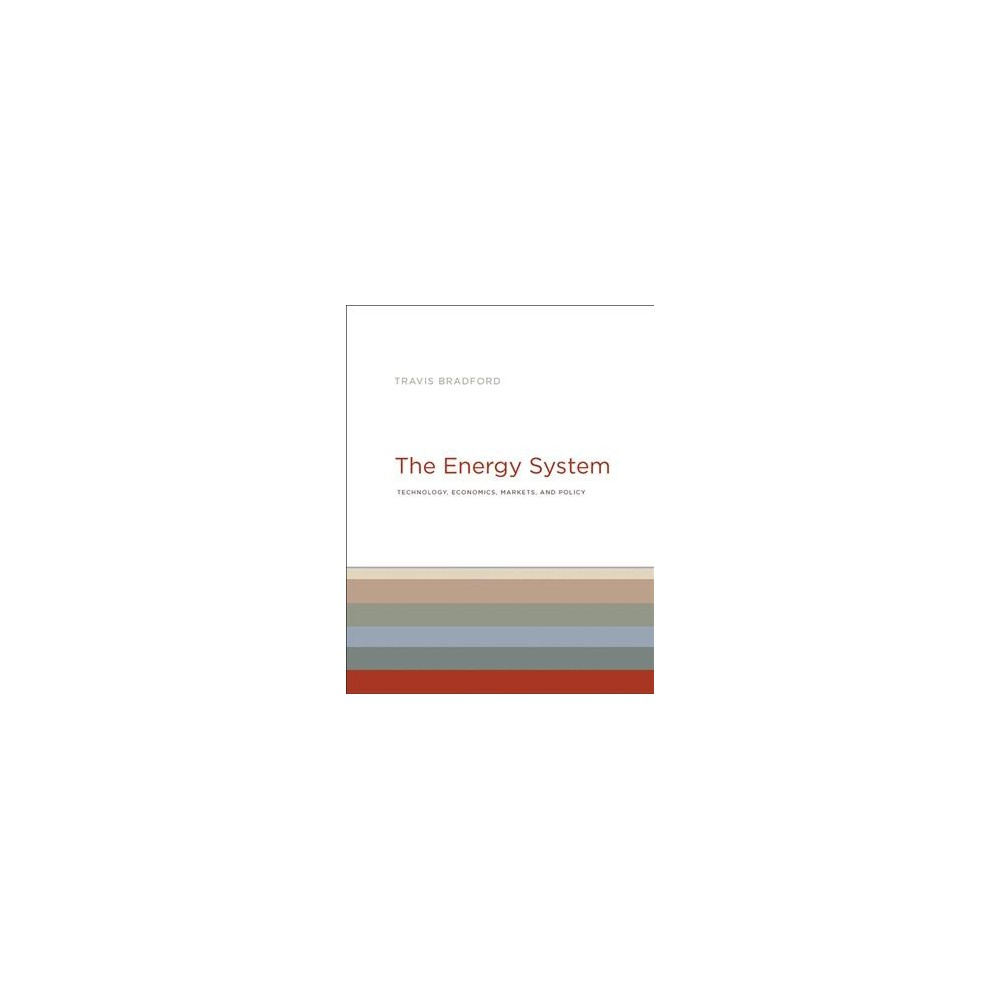 Energy System : Technology, Economics, Markets, and Policy - by Travis Bradford (Hardcover)