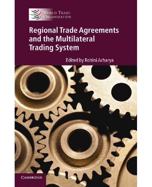 Regional Trade Agreements and the Multilateral Trading System (Paperback) (Rohini Acharya) - image 1 of 1