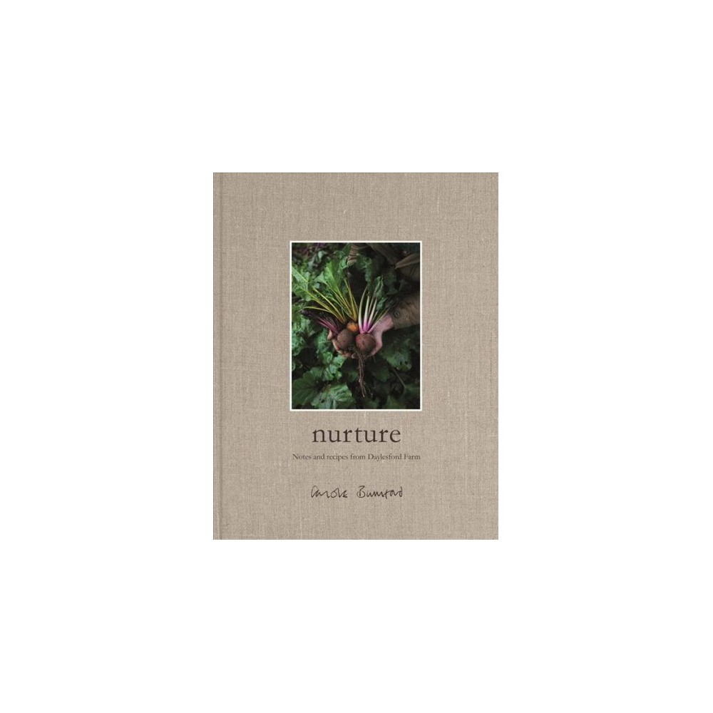Nurture : Notes and recipes from Daylesford Farm - by Carole Bamford (Hardcover)