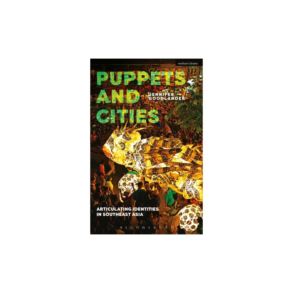 Puppets and Cities : Articulating Identities in Southeast Asia - by Jennifer Goodlander (Hardcover)