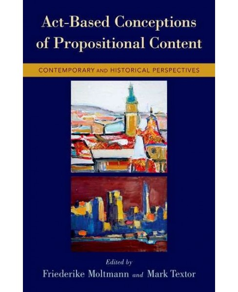 Act-Based Conceptions of Propositional Content : Contemporary and Historical Perspectives (Hardcover) - image 1 of 1