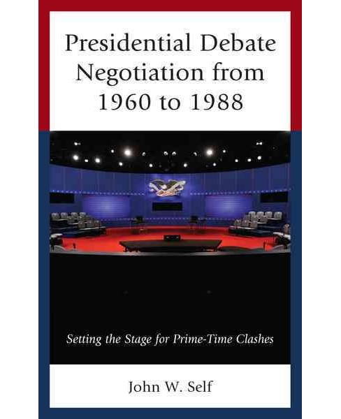 Presidential Debate Negotiation from 1960 to 1988 : Setting the Stage for Prime-Time Clashes (Hardcover) - image 1 of 1