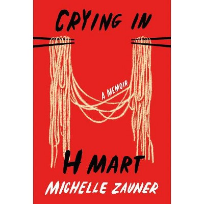 Crying in H Mart - by Michelle Zauner (Hardcover)