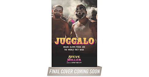 Juggalo : Insane Clown Posse and the World They Made (Paperback) (Steve Miller) - image 1 of 1