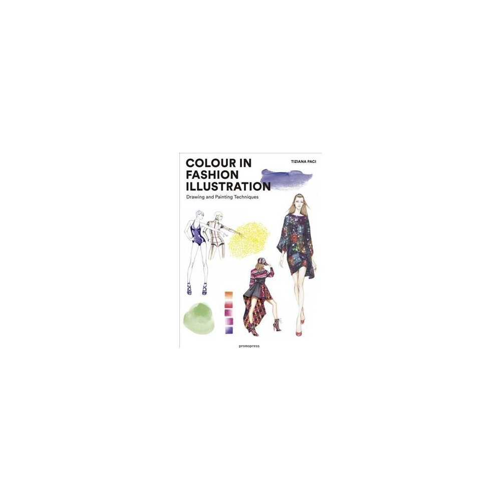 Colour in Fashion Illustration : Drawing and Painting Techniques - by Tiziana Paci (Paperback)