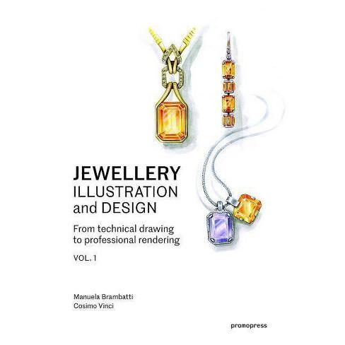 Jewellery Illustration and Design - by  Manuela Brambatti & Cosimo Vinci (Paperback) - image 1 of 1