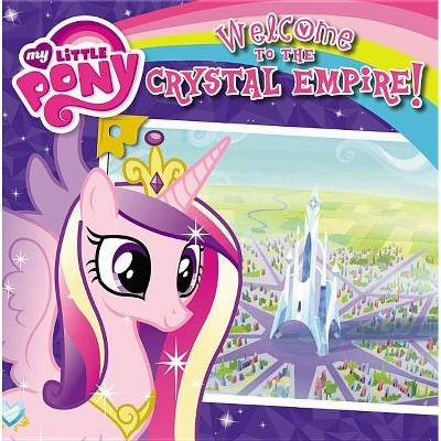 Welcome to the Crystal Empire! - (My Little Pony (8x8)) by  Olivia London (Mixed Media Product)