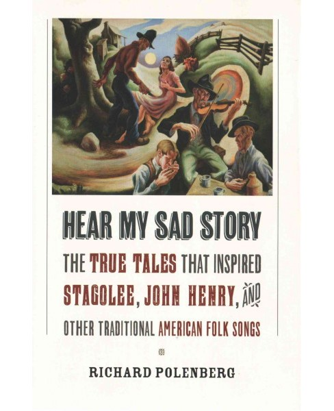 "Hear My Sad Story : The True Tales That Inspired ""Stagolee"", ""John Henry"", and Other Traditional - image 1 of 1"