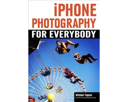 iPhone Photography for Everybody -  by Michael Fagans (Paperback) - image 1 of 1