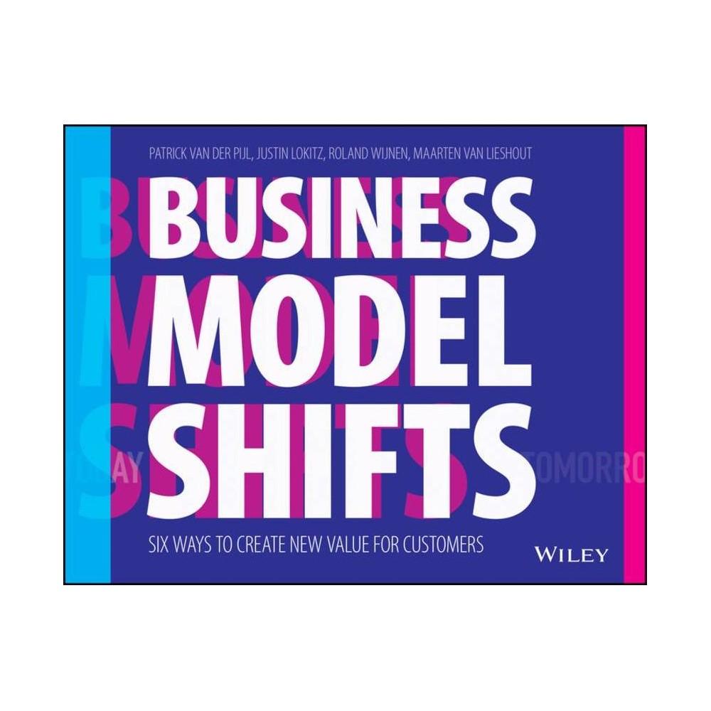 Business Model Shifts By Patrick Van Der Pijl Justin Lokitz Roland Wijnen Paperback