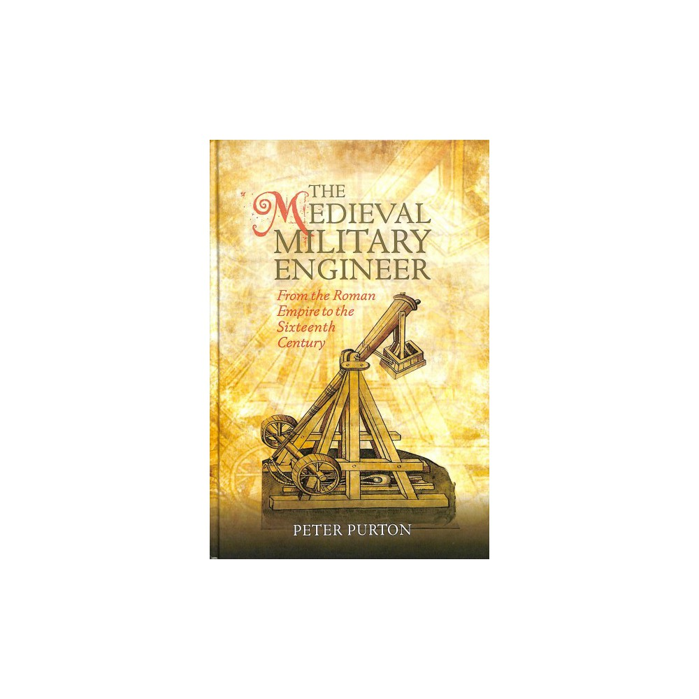 Medieval Military Engineer : From the Roman Empire to the Sixteenth Century - (Hardcover)