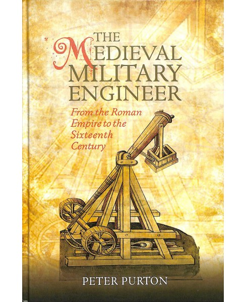 Medieval Military Engineer : From the Roman Empire to the Sixteenth Century -  (Hardcover) - image 1 of 1
