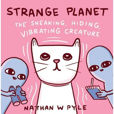 Strange Planet: The Sneaking, Hiding, Vibrating Creature - by Nathan W Pyle (Hardcover)