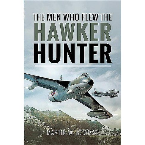 The Men Who Flew the Hawker Hunter - by  Martin W Bowman (Hardcover) - image 1 of 1