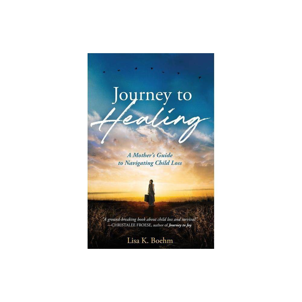 Journey To Healing By Lisa K Boehm Paperback