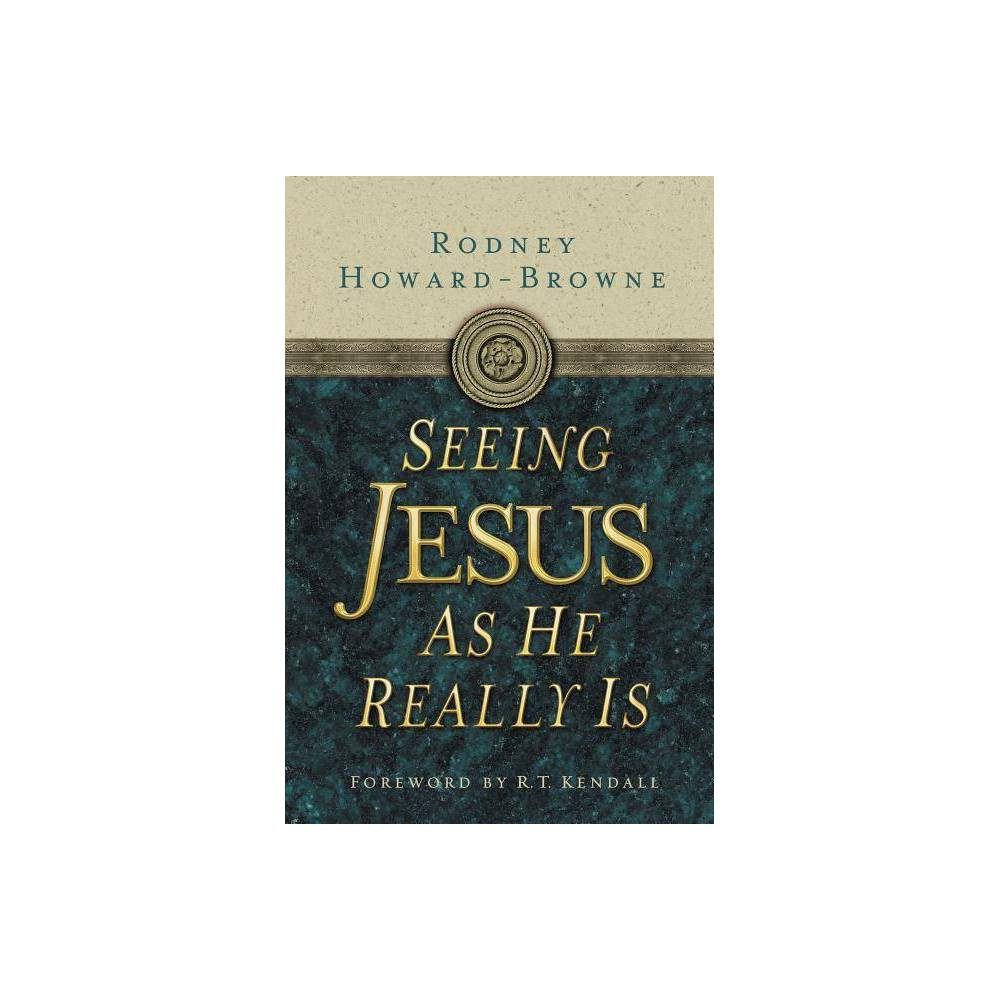 Seeing Jesus As He Really Is By Rodney Howard Browne Paperback