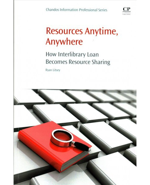 Resources Anytime, Anywhere : How Interlibrary Loan Becomes Resource Sharing (Paperback) (Ryan Litsey) - image 1 of 1