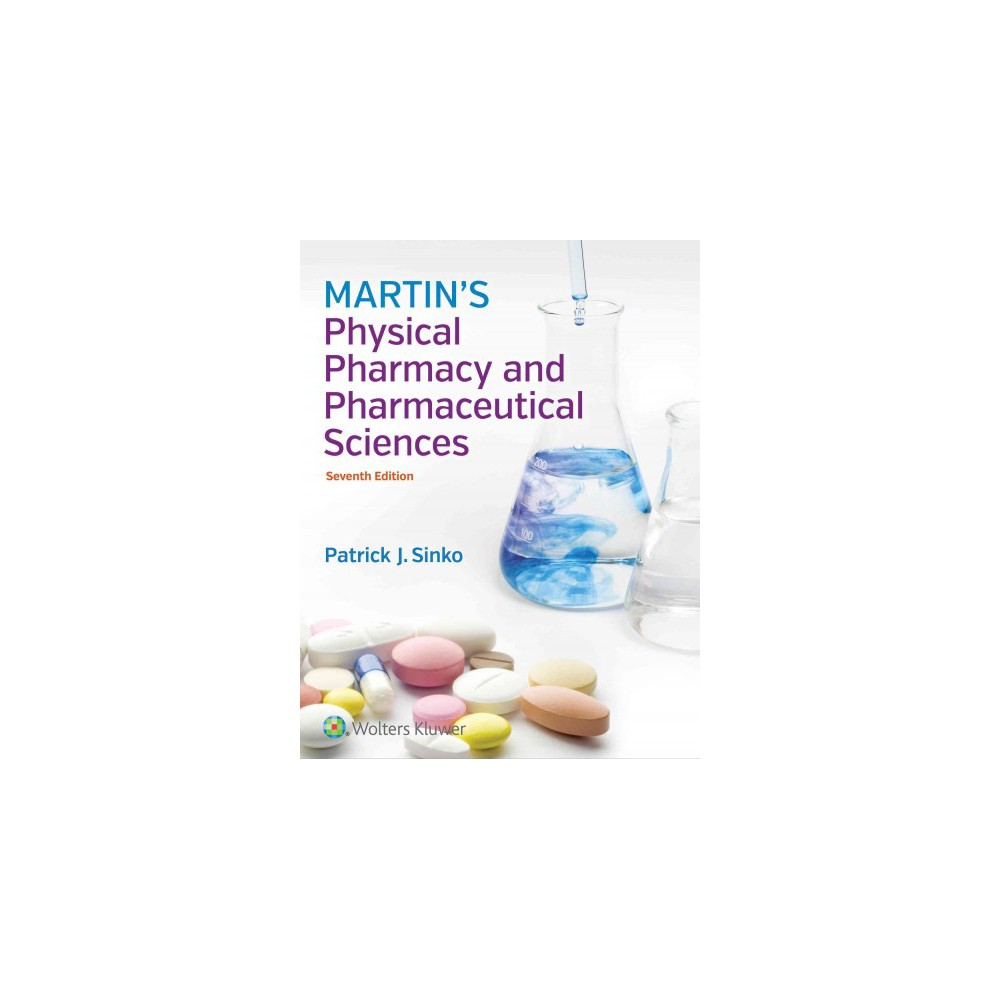 Martin's Physical Pharmacy and Pharmaceutical Sciences : Physical Chemical and Biopharmaceutical