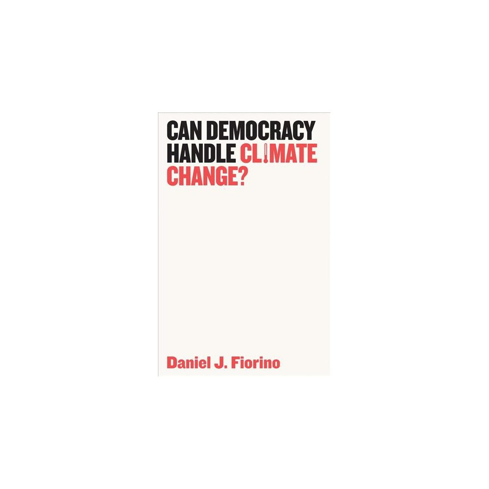 Can Democracy Handle Climate Change? - by Daniel J. Fiorino (Hardcover)