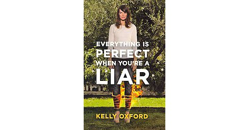 Everything Is Perfect When You're a Liar (Hardcover) - image 1 of 1