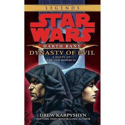 Dynasty of Evil: Star Wars Legends (Darth Bane) - (Star Wars (Del Rey)) by  Drew Karpyshyn (Paperback)