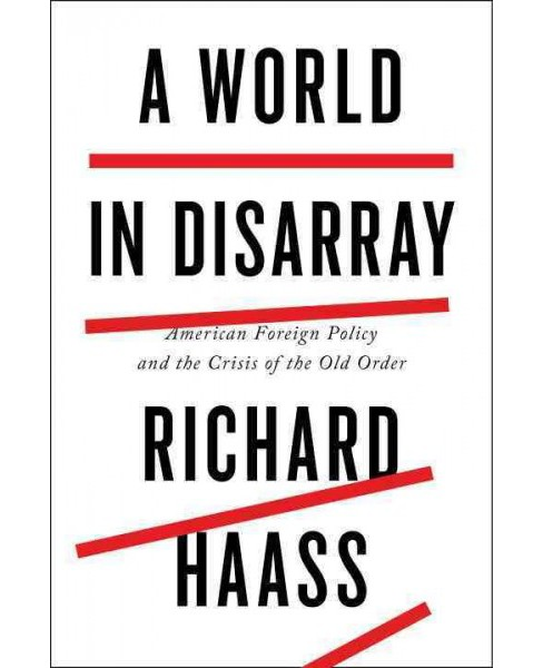 World in Disarray : American Foreign Policy and the Crisis of the Old Order (Hardcover) (Richard Haass) - image 1 of 1