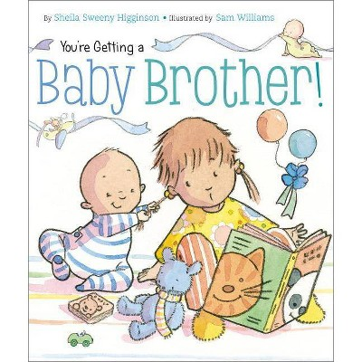 You're Getting a Baby Brother! - by  Sheila Sweeny Higginson (Board Book)