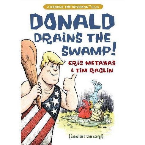 Donald Drains the Swamp - (Donald the Caveman)by  Eric Metaxas (Hardcover) - image 1 of 1