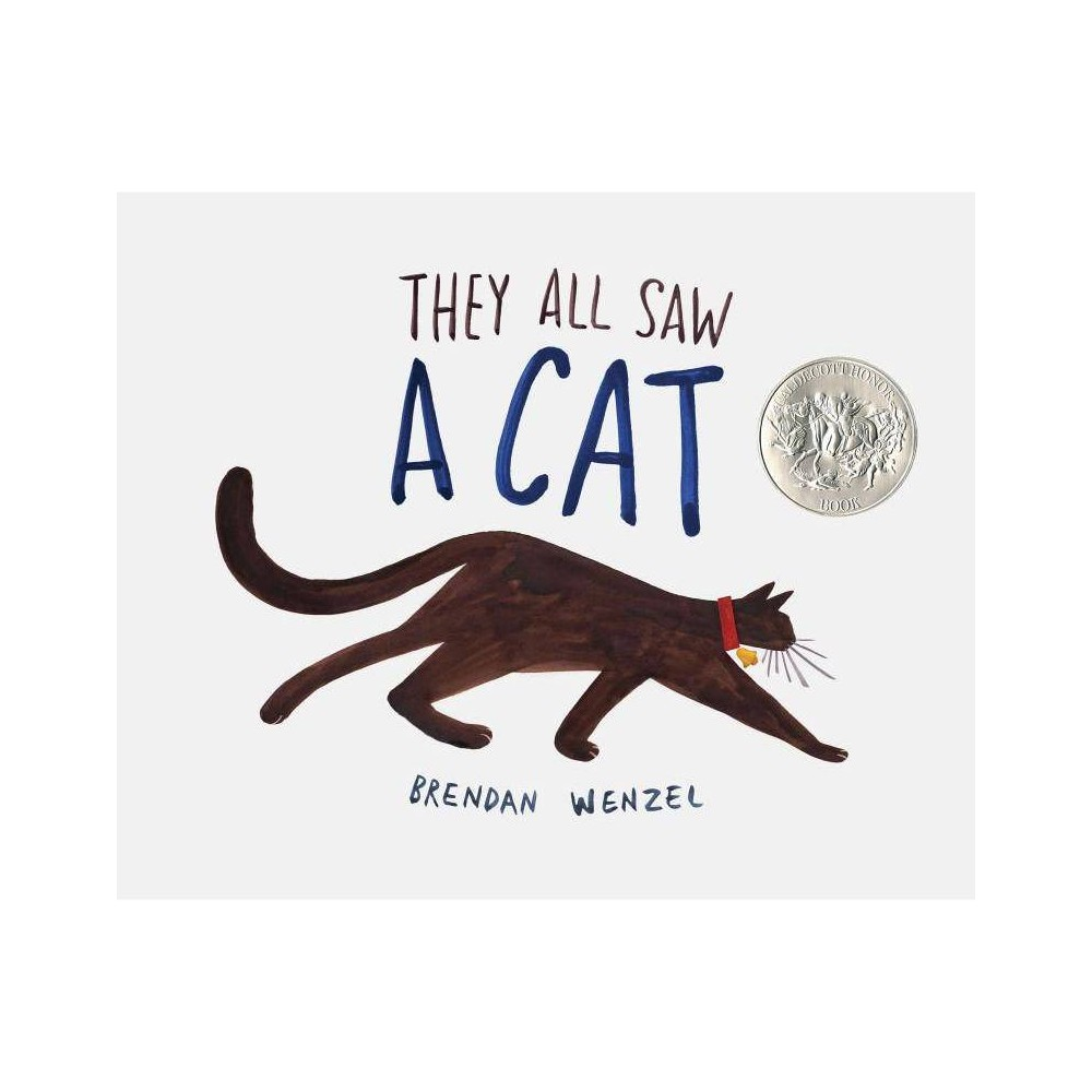 They All Saw a Cat (School And Library) (Brendan Wenzel) They All Saw A Cat by Brendan Wenzel - New York Times bestseller and 2017 Caldecott Medal and Honor Book  An ingenious idea, gorgeously realized.  -Shelf Awareness, starred review  Both simple and ingenious in concept, Wenzel's book feels like a game changer.  -The Huffington Post The cat walked through the world, with its whiskers, ears, and paws . . . In this glorious celebration of observation, curiosity, and imagination, Brendan Wenzel shows us the many lives of one cat, and how perspective shapes what we see. When you see a cat, what do you see? If you and your child liked Ricky the Rock That Couldn't Roll, The Wonderful Things You Will Be, The Girl Who Drank the Moon, Finding Winnie, or Radiant Child - you'll love They All Saw A Cat. Additional categories include: Award Winning Picture Books Award Winning Childrens Books Kindergarten Level Books Preschool Reading Books