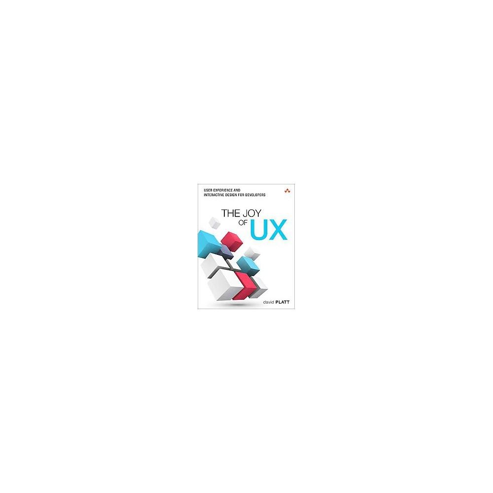 Joy of Ux : User Experience and Interactive Design for Developers (Paperback) (David Platt)