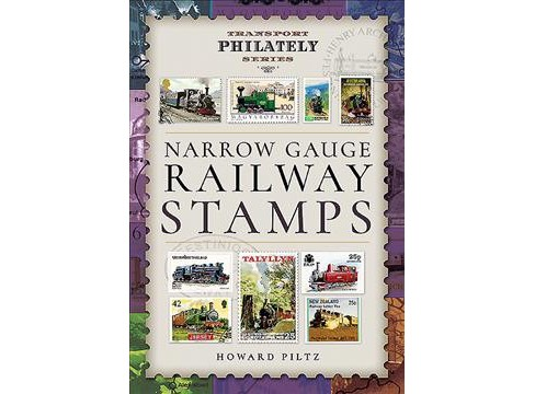 Narrow Gauge Railway Stamps -  (Transport Philately) by Howard Piltz (Hardcover) - image 1 of 1