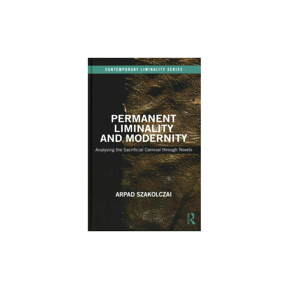 Permanent Liminality and Modernity : Analysing the Sacrificial Carnival Through Novels (Hardcover)