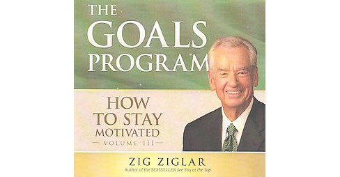Goals Program : How to Stay Motivated:  Library Edition (Vol 3) (CD/Spoken Word) (Zig Ziglar) - image 1 of 1