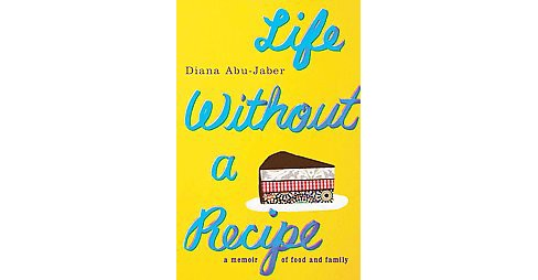 Life Without a Recipe (Hardcover) (Diana Abu-Jaber) - image 1 of 1