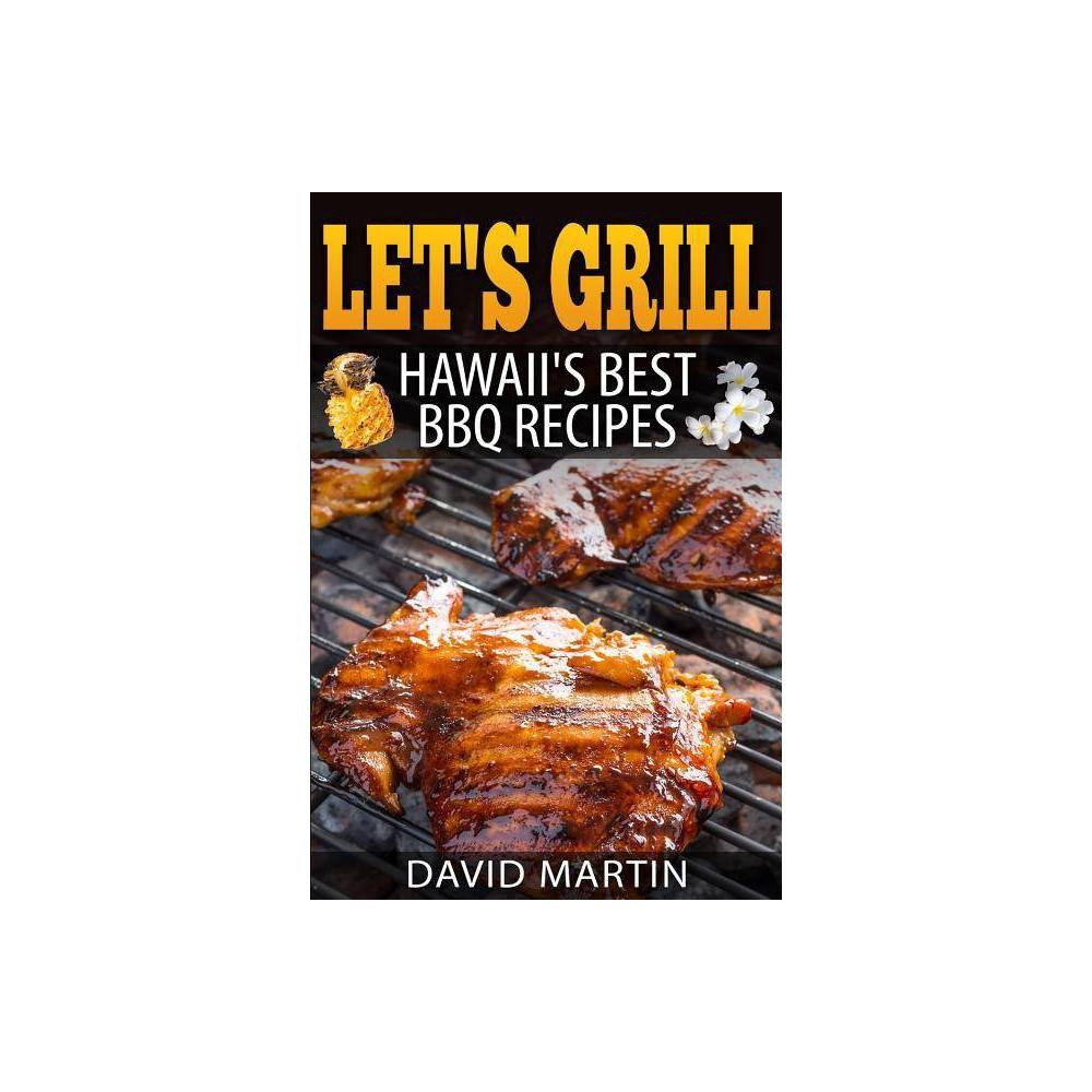 Let's Grill! Hawaii's Best BBQ Recipes - by David Martin (Paperback) Let's Grill! Hawaii's Best BBQ Recipes - by David Martin (Paperback)