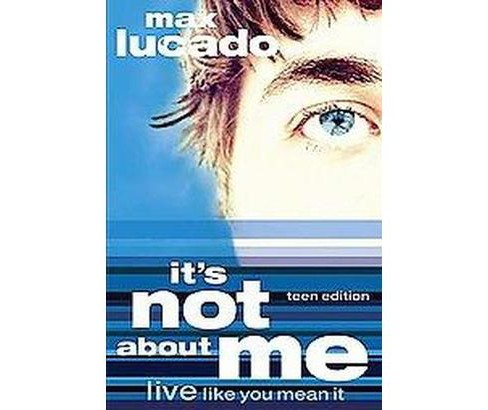 It's Not About Me, Teen Edition (Paperback) (Max Lucado) - image 1 of 1