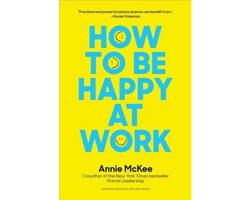 How to Be Happy at Work : The Power of Purpose, Hope, and Friendships -  by Annie McKee (Hardcover) - image 1 of 1