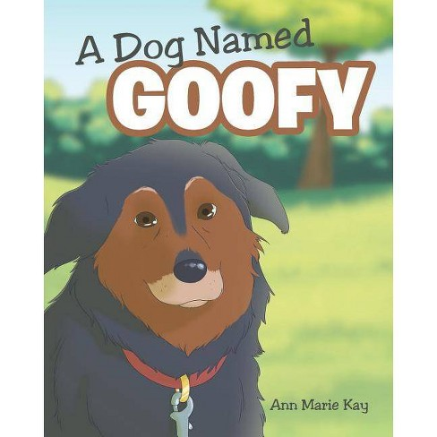 A Dog Named Goofy - (Kay Farm Empathy) by  Ann Marie Kay (Paperback) - image 1 of 1