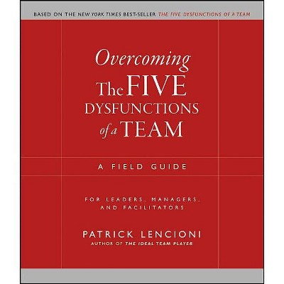 Overcoming the Five Dysfunctions of a Team - (J-B Lencioni) by  Patrick M Lencioni (Paperback)