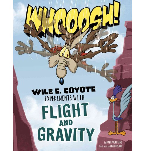 Whoosh! : Wile E. Coyote Experiments With Flight and Gravity (Paperback) (Mark Weakland) - image 1 of 1
